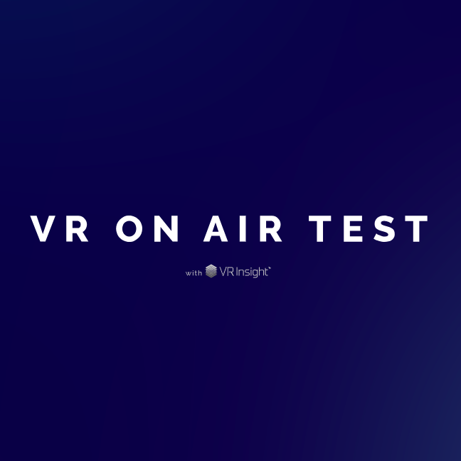 VR insight™・VR ON AIR TEST